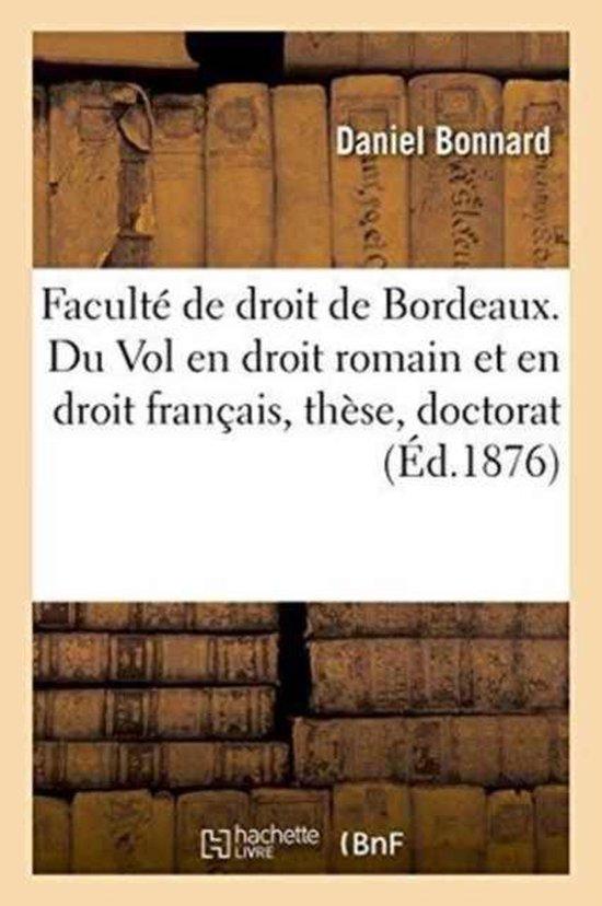 Faculte de droit de Bordeaux. Du Vol en droit romain et en droit francais, these pour le doctorat