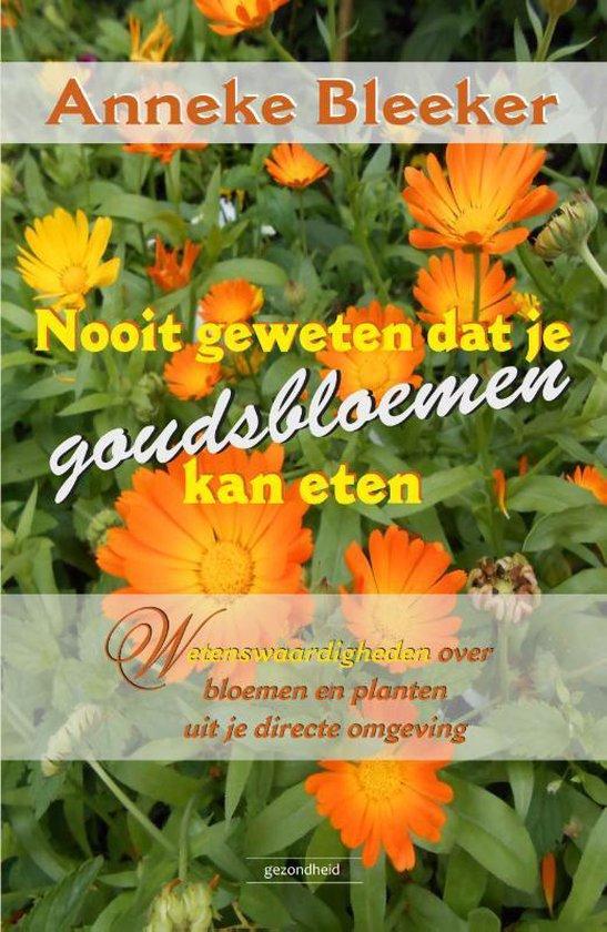 Nooit geweten dat je goudsbloemen kan eten - Anneke Bleeker pdf epub