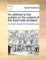 An Address to the Publick on the Subject of the East India Dividend.