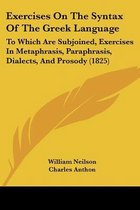 Exercises on the Syntax of the Greek Language: to Which Are Subjoined, Exercises in Metaphrasis, Paraphrasis, Dialects, and Prosody (1825)