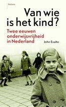 Van wie is het kind? Twee euwen onderwijsvrijheid in Nederland