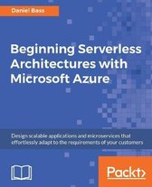 Beginning Serverless Architectures with Microsoft Azure