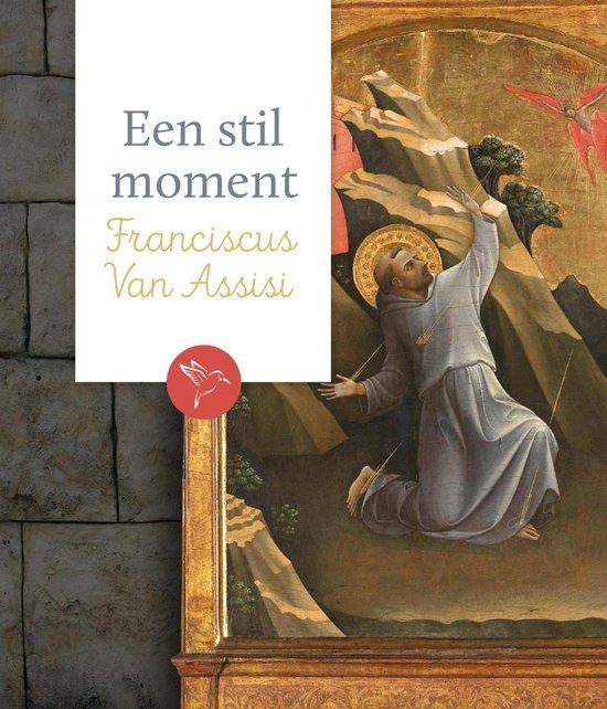 Een stil moment - Franciscus van Assisi - Diverse auteurs  