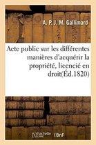 Acte public sur les differentes manieres d'acquerir la propriete, licencie en droit