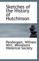 Sketches of the History of Hutchinson