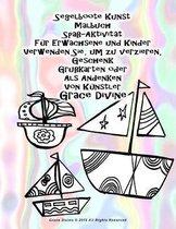 Segelboote Kunst Malbuch Spa -Aktivit t F r Erwachsene und Kinder Verwenden Sie, um zu verzieren, Geschenk Gru karten oder Als Andenken Von K nstler Grace Divine