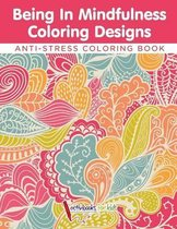Being In Mindfulness Coloring Designs - Anti-Stress Coloring Book
