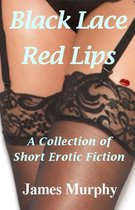 Black Lace: Red Lips: A Collection of Short Erotic Fiction