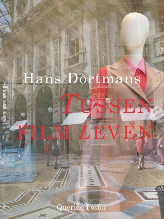 Tussen film en leven - Hans Dortmans |