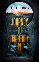 Journey To Territory U (Extinction Of All Children Series Book 3)