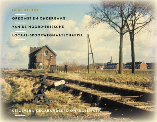 NVBS boekenreeks 47 -   Opkomst en ondergang van de Noord Friesche Locaal Spoorwegmaatschappij