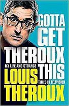 Gotta Get Theroux This: My life and strange times in television.