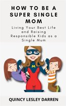 How To Be A Super Single Mom