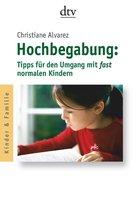 Hochbegabung:, Tipps für den Umgang mit fast normalen Kindern