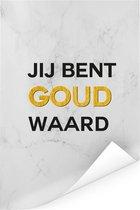 Mooi cadeau voor haar met tekst en gouden letters - Jij bent goud waard Poster 120x180 cm XXL / Groot formaat!