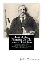 Last of the Pioneers or Old Times in East Tenn.