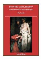 INCONTRI CON IL RISORTO 'fonte inesauribile della misericordia'