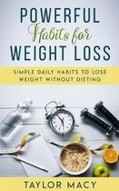 Powerful Habits for Weight Loss: Simple Daily Habits to Lose Weight Without Dieting