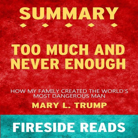 Boek cover Too Much and Never Enough: How My Family Created the Worlds Most Dangerous Man by Mary L. Trump: Summary by Fireside Reads van Fireside Reads (Onbekend)