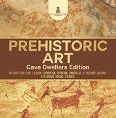 Prehistoric Art - Cave Dwellers Edition - History for Kids   Asian, European, African, Americas & Oceanic Regions   4th Grade Children's Prehistoric Books