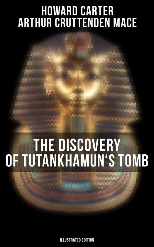 The Discovery of Tutankhamun's Tomb (Illustrated Edition)