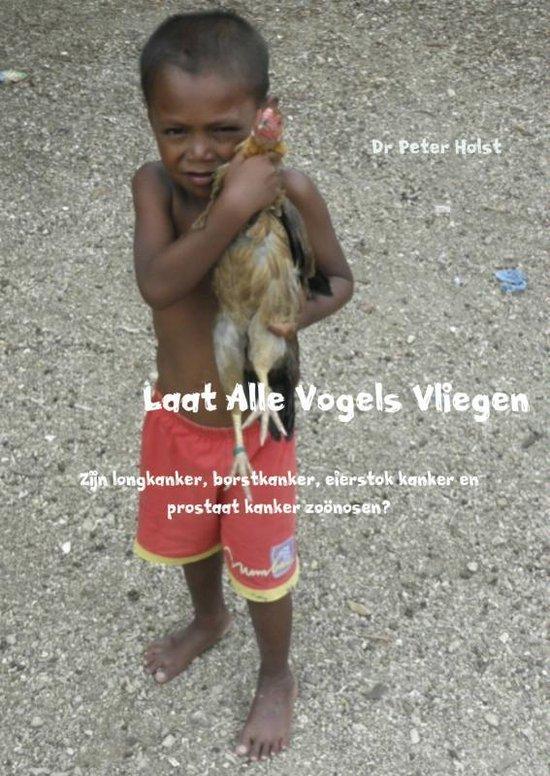 Laat Alle Vogels Vliegen - Peter Holst | Fthsonline.com