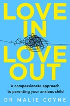 Omslag Love In, Love Out: A Compassionate Approach to Parenting Your Anxious Child