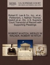 Omslag Robert E. Lee & Co., Inc., Et Al., Petitioners, V. Nathan Thomas Veatch Et Al., Etc. U.S. Supreme Court Transcript of Record with Supporting Pleadings