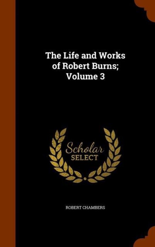 The Life and Works of Robert Burns; Volume 3