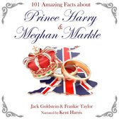 101 Amazing Facts about Prince Harry and Meghan Markle