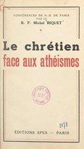 Le Chrétien face aux athéismes