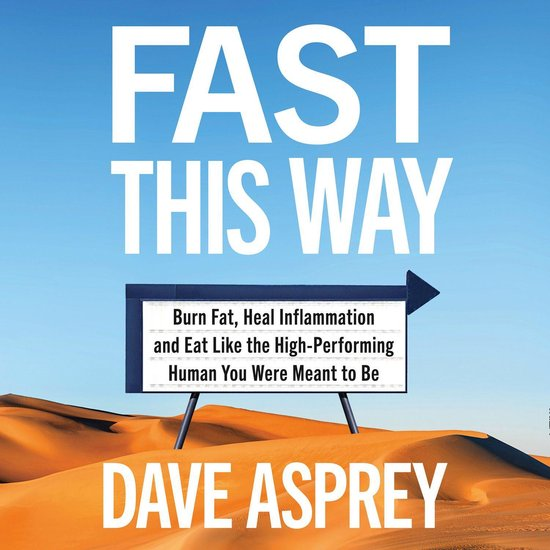 Boek cover Fast This Way: Burn Fat, Heal Inflammation and Eat Like the High-Performing Human You Were Meant to Be van Dave Asprey (Onbekend)