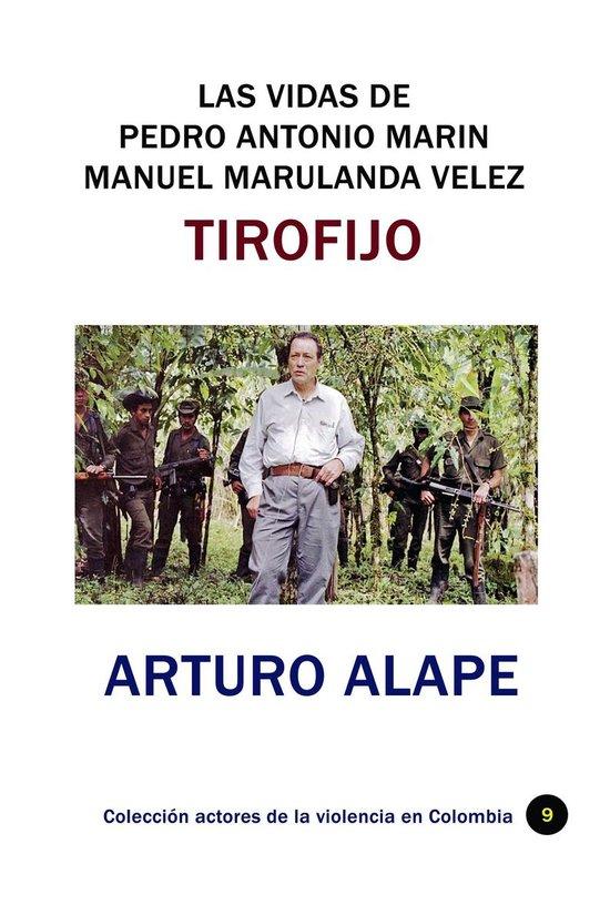 Las vidas de Pedro Antonio Marin Manuel Marulanda Vélez Tirofijo