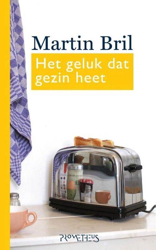 Het geluk dat gezin heet - Martin Bril |