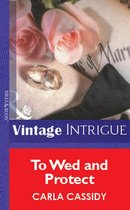 Omslag To Wed And Protect (Mills & Boon Vintage Intrigue)