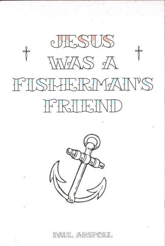 Jesus was a fisherman's friend - Paul Abspoel |