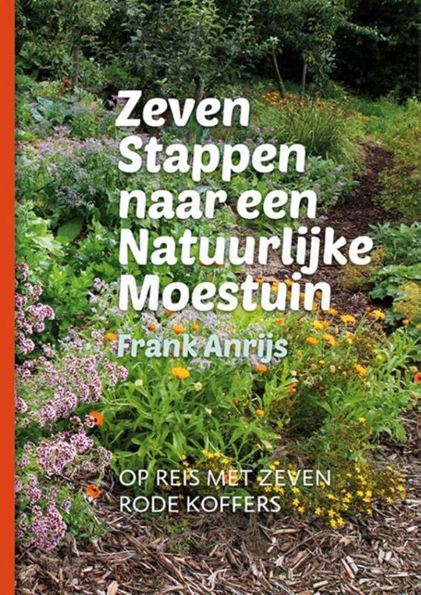Zeven stappen naar een natuurlijke moestuin - Frank Anrijs