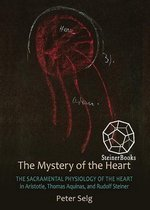 The Mystery of the Heart: The Sacramental Physiology of the Heart in Aristotle, Thomas Aquinas, and Rudolf Steiner