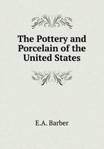 The Pottery and Porcelain of the United States