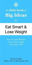 The Little Book of Big Ideas to Eat Smart and Lose Weight