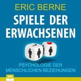 Spiele der Erwachsenen - Psychologie der menschlichen Beziehungen (Ungekürzt)