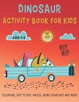 Dinosaur Activity Book for Kids Ages 4-8 Beep! Beep! Coloring, Dot to Dot, Mazes, Word Searches and More