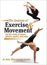 Afbeelding van The Anatomy Of Exercise And Movement For The Study Of Dance, Pilates, Sports, And Yoga