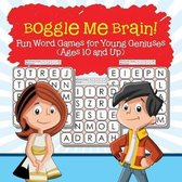 Boggle Me Brain! Fun Word Games for Young Geniuses (Ages 10 and Up)
