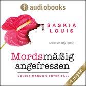 Mordsmäßig angefressen - Louisa Manu-Reihe, Band 4 (Ungekürzt)