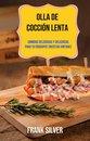 Olla De Coccion Lenta: Comidas Deliciosas Y Deliciosas Para Tu Crockpot (Recetas Vintage)