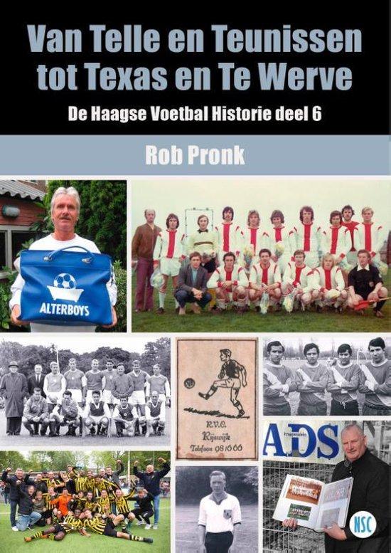 De Haagse Voetbal Historie 6 - Van Telle en Teunissen tot Texas en Te Werve - Rob Pronk | Readingchampions.org.uk
