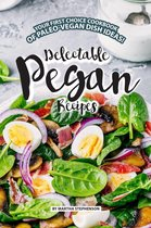 Delectable Pegan Recipes: Your FIRST Choice Cookbook of Paleo-Vegan Dish Ideas!