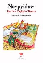 Boek cover Naypyidaw: The New Capital of Burma van Dulyapak Preecharushh