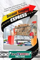 Discount Shopping Express: Know How to Find Discount, Get Coupons, and Save Money Shopping Online and Offline